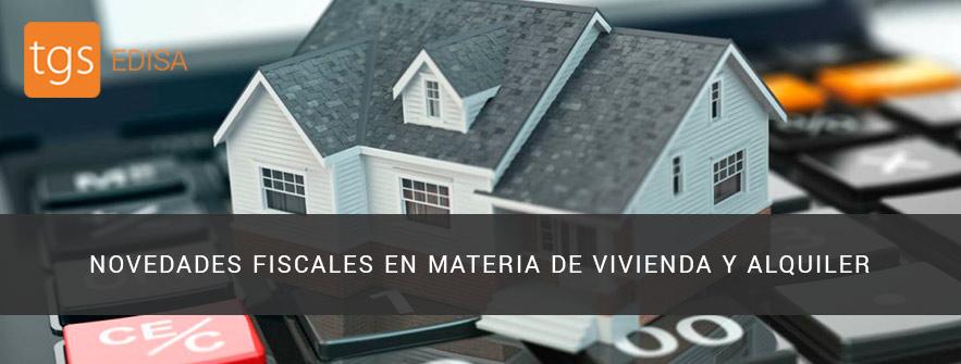 NOVEDADES FISCALES EN MATERIA DE VIVIENDA Y ALQUILER